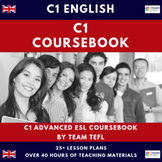 C1 Advanced English Complete Course Book Lesson Plans for ESL / EFL (45+hours)