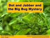CA Treasures Dot and Jabber Grade 1 Unit 6 (Common Core Standards)
