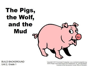 CA Treasures The Pigs, the Wolf and the Mud Grade 1 Unit 2 Common Core Standards