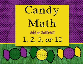 CANDY MATH   Add or Subtract 1, 2, 5, or 10 more/less