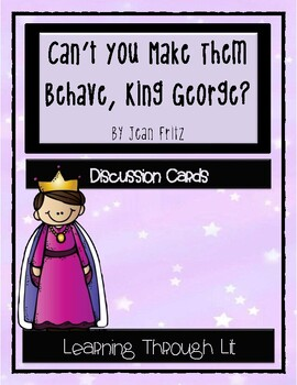 Jean Fritz CAN'T YOU MAKE THEM BEHAVE, KING GEORGE? - Discussion Cards