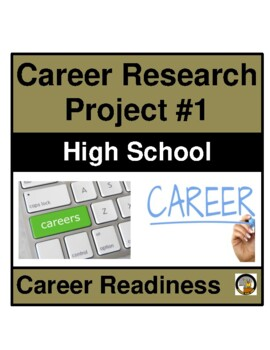 CAREER / JOB RESEARCH PROJECT #1 FOR HIGH SCHOOL STUDENTS- CAREER READINESS