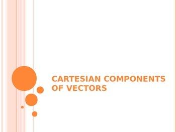 CARTESIAN COMPONENTS OF VECTORS