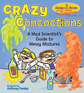 Crazy Concoctions: Mad Scientists Guide to Messy Mixtures