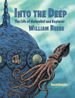 Into the Deep: The Life of Naturalist Explorer William Beebe