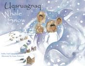 Whale Snow/Uqsruagnaq (English - Inupiaq Bilingual Edition)