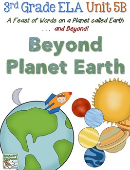 Third Grade Reading, Language, Writing- Unit 5B, Beyond Planet Earth