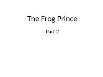 CC ELA EngageNY First Grade The Frog Prince Part 2