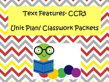 CCR5- Text Features- Classwork Packets and Unit (2.5 weeks)