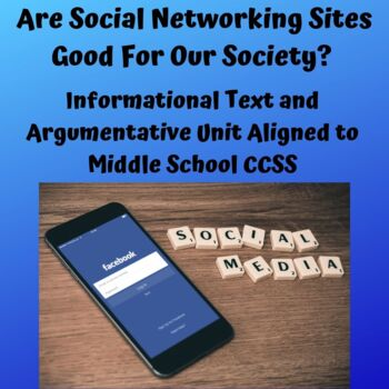 CCSS Aligned Argumentative Unit: Are Social Networking Sites Good for Society?