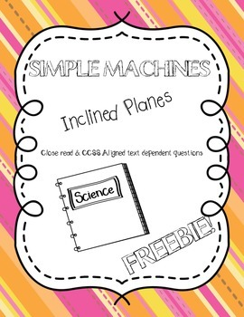 CCSS Aligned Simple Machines: Inclined Planes Close Reading Passage