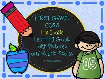 CCSS ELA LANGUAGE Goals with Graphics and Rubrics for First Grade
