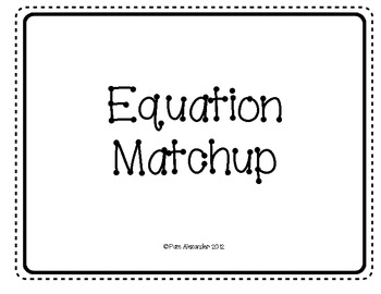 CCSS Equations and Patterns:  Equation Matchup