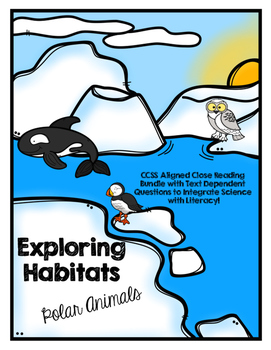CCSS Exploring Habitats: Polar Animals- 10 Text Close Read