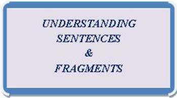 CCSS Grammar: Understanding Sentences & Sentence Fragments