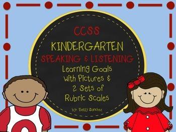 CCSS KINDERGARTEN  SPEAKING and LISTENING  GOALS with 2 SETS of RUBRICS