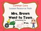 CCSS Lesson Resource Pack for Mrs. Brown Went to Town