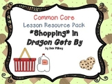 """CCSS Lesson Resource Pack for """"Shopping"""" from Dragon Gets By"""