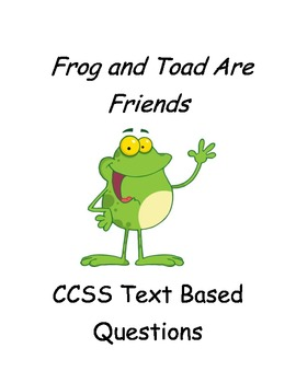 CCSS Text Based Questions, Frog and Toad Are Friends