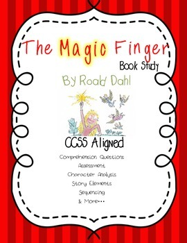 The Magic Finger By Roald Dahl Book Study 26 Pages CCSS Aligned!