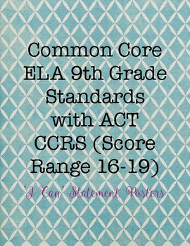 """CCSS and ACT College Readiness Standards """"I Can"""" Posters: 9th Grade"""