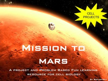 "CELL BIOLOGY ""MISSION TO MARS"" project based, cell structure and function"