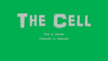 CELLS UNIT: Plant vs. Animal & Prokaryotic vs. Eukaryotic