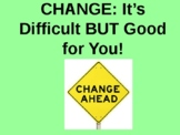 CHANGE: It's Difficult but Good for You!