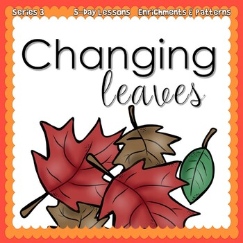 CHANGING LEAVES {5-day Thematic Unit}
