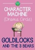 CHARACTER MACHINE Drama Circle GOLDILOCKS AND THE 3 BEARS (Reader's Theater)