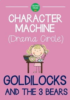 CHARACTER MACHINE Drama Circle GOLDILOCKS AND THE 3 BEARS (Reader's Theater)