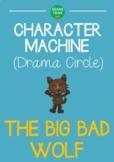 CHARACTER MACHINE Drama Circle THE BIG BAD WOLF (Reader's Theater)