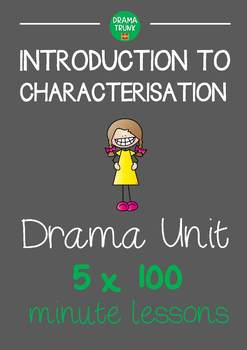 CHARACTERISATION Drama Unit (5 x 100 min lessons) NO PREP!