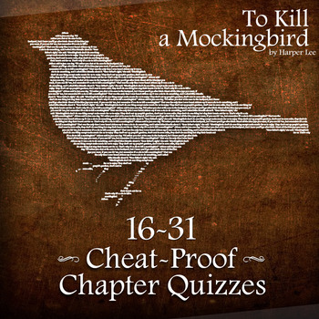 CHEAT-PROOF To Kill A Mockingbird Chapter Quizzes 16-31