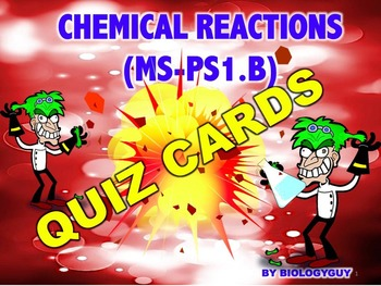 CHEMICAL REACTIONS (NGSS MS-PS1.B), QUIZ CARDS, cooperativ
