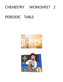 CHEMISTRY   WORKSHEET  2 -- PERIODIC   TABLE  -   ELEMENTARY  MIDDLE  HIGH