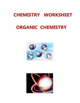 CHEMISTRY  WORKSHEET - ORGANIC  CHEMISTRY -  ELEMENTARY  MIDDLE  HIGH