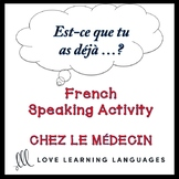 CHEZ LE MÉDECIN French Speaking Activity:  Est-ce que tu a