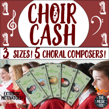 CHOIR CASH! Fun Extrinsic Motivators for Choir *3 Sizes, 5 Choral Composers*