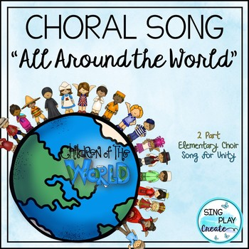 """Choral Song: """"All Around the World"""" Elementary 2 Part, Friendship-Unity-Peace"""