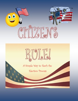 CITIZENS RULE!--A Quick and Easy Guide to teach the election process