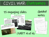 CIVIL WAR OUTCOMES (part 4 of 4) visuals, texts, graphics and activities