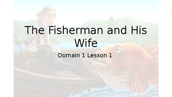 CKLA Domain 1 Lesson 1 The Fisherman and His Wife Power point