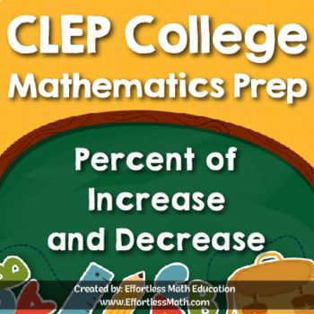 CLEP College Mathematics Prep: Percent of Increase and Decrease