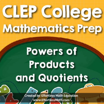 CLEP College Mathematics Prep: Powers of Products and Quotients