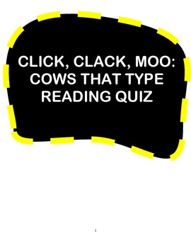CLICK, CLACK, MOO: COWS THAT TYPE BY DOREEN CRONIN - READING COMPREHENSION QUIZ