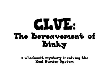 CLUE: The Bereavement of Binky (Real Number System)