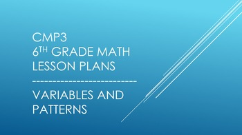 CMP3 - 6th Grade Variables and Patterns Reorganized Lesson Plans