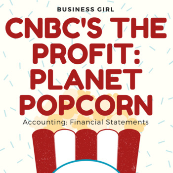 CNBC's The Profit-- Planet Popcorn (Accounting: Financial Statements)