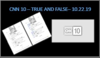 CNN 10 True and False: 10.22.19